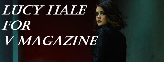 LUCY HALE FOR V MAGAZINE PHOTO SHOOT fashion
