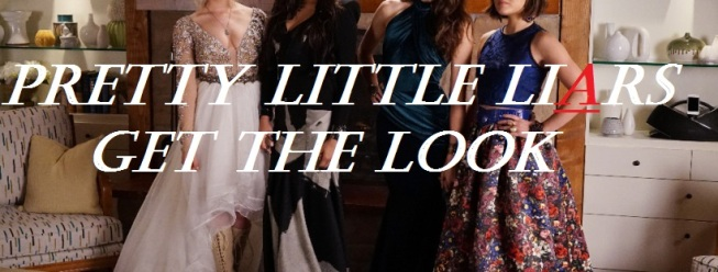 PRETTY LITTLE LIARS GET THE LOOK FASHION SEASON 6